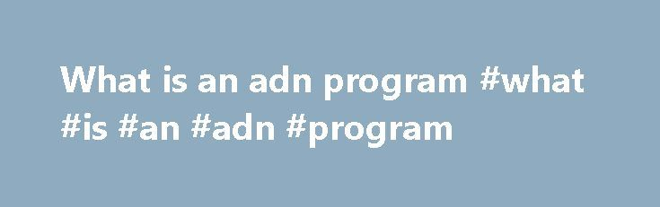 What is an adn program #what #is #an #adn #program http://north-dakota.remmont.com/what-is-an-adn-program-what-is-an-adn-program/  # Portland Community College National Standards, Local Expertise Located at the Sylvania Campus, PCC's Nursing program is approved by the Oregon State Board of Nursing and accredited by the Accreditation Commission for Education in Nursing, Inc. (ACEN). In our program, you will learn the knowledge and skills required for an entry-level nursing job, and qualify to…