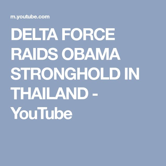 DELTA FORCE RAIDS OBAMA STRONGHOLD IN THAILAND - YouTube