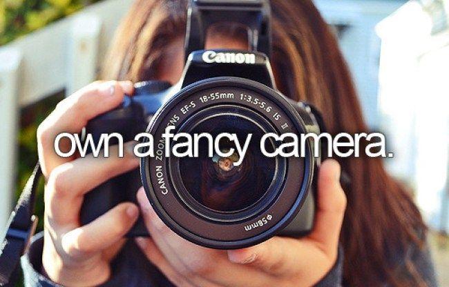 Bucket list - own a fancy camera