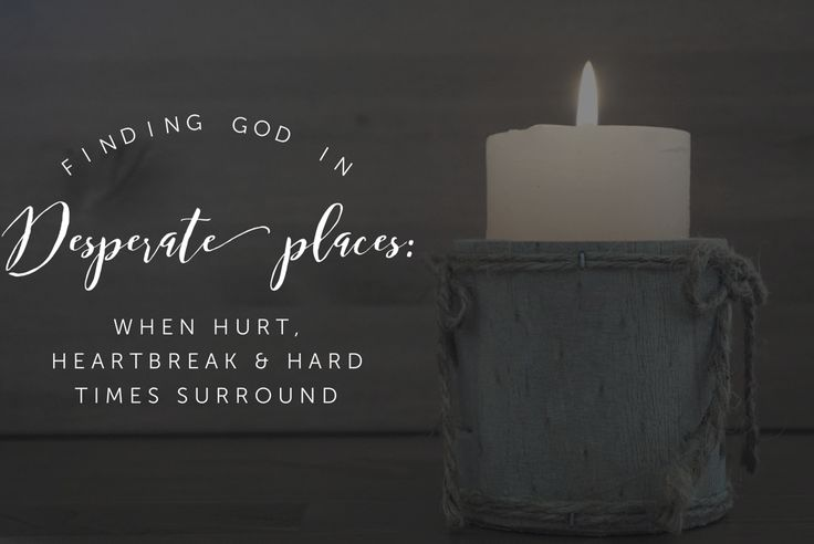 """Finding God in Desperate Places -""""There are moments in life when the rug gets pulled right out from under you. Moments that take your breath away…"""""""