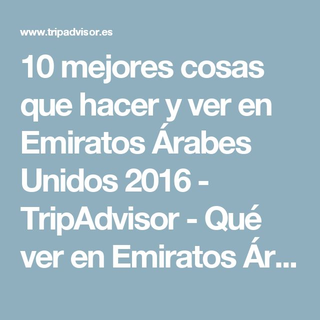 10 mejores cosas que hacer y ver en Emiratos Árabes Unidos 2016 - TripAdvisor - Qué ver en Emiratos Árabes Unidos