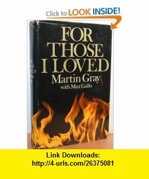 For Those I Loved (9780316325769) Martin Gray, Max Gallo, Anthony White, David Douglas Duncan , ISBN-10: 0316325767  , ISBN-13: 978-0316325769 ,  , tutorials , pdf , ebook , torrent , downloads , rapidshare , filesonic , hotfile , megaupload , fileserve