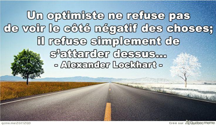 Un optimiste ne refuser pas de voir le côté négatif des choses;