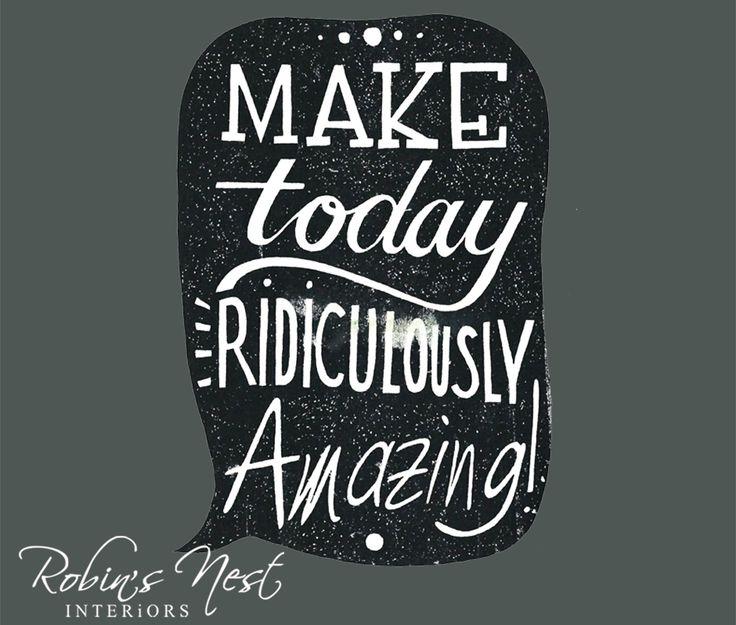 Make today ridiculously amazing. #RobinsNest #SundayMotivation