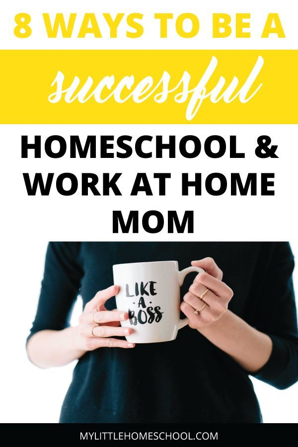 8 Tested Ways to be a Successful Homeschool and Work at Home Mom