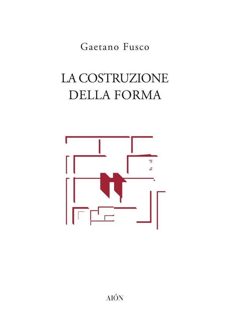 Gaetano Fusco, La COSTRUZIONE DELLA FORMA. Pages: 112. Size 17x24 cm. ill. b/w ISBN 978-88-98262-39-7