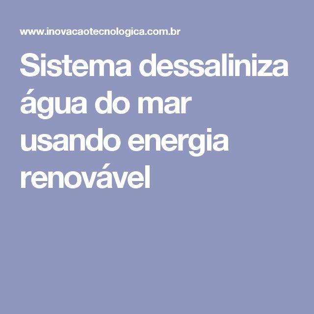 Sistema dessaliniza água do mar usando energia renovável