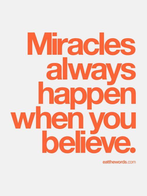 Miracles always happen when you believe.
