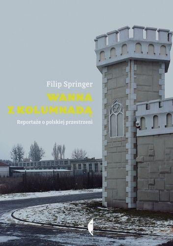 Okładka książki Wanna z kolumnadą. Reportaże o polskiej przestrzeni