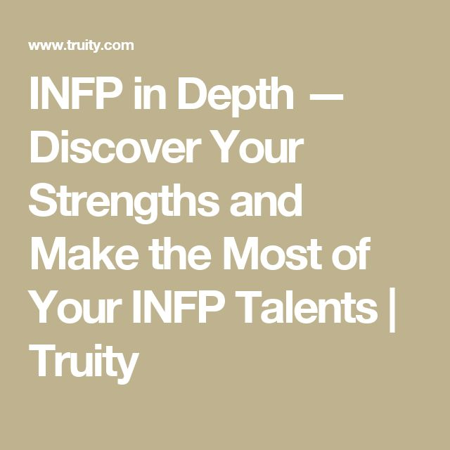 INFP in Depth — Discover Your Strengths and Make the Most of Your INFP Talents | Truity