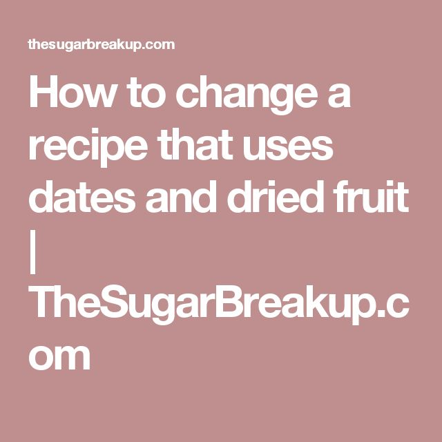 How to change a recipe that uses dates and dried fruit | TheSugarBreakup.com