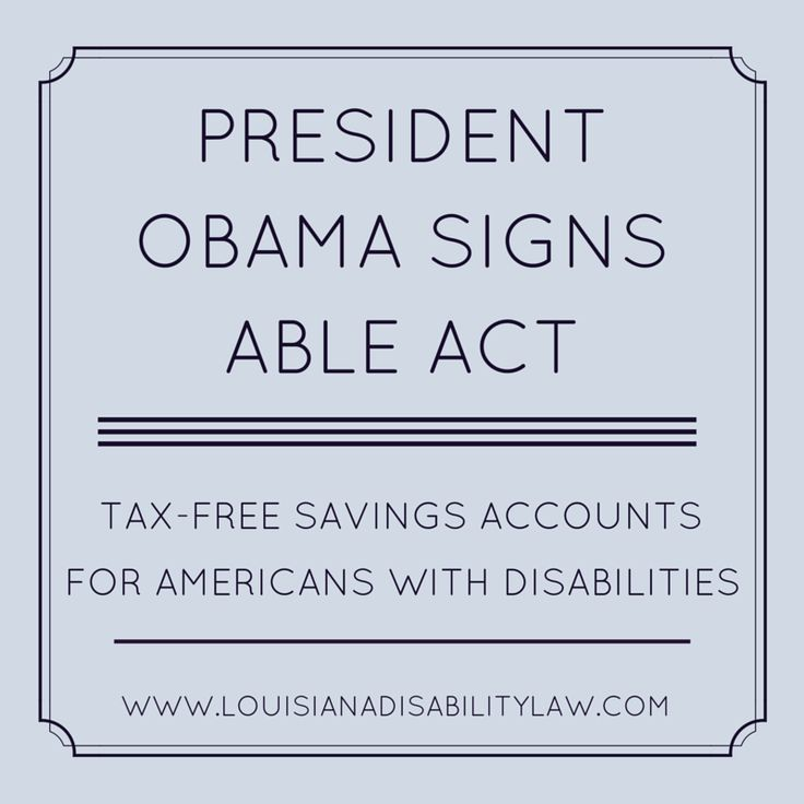 President Obama Signs ABLE Act into law. Allows for tax-sheltered savings accounts for Americans with disabilities and their families which do not affect Medicaid or Social Security eligibility http://www.louisianadisabilitylaw.com/2014/12/president-obama-signs-able-act-tax-sheltered-savings-accounts-not-affect-ssi-medicaid-eligibility/