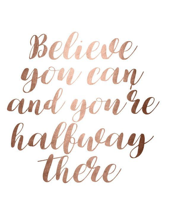Believe You Can And You're Halfway There, inspirational quote, rose gold foil printable wall art for girlbosses by BlossomBloomDesign