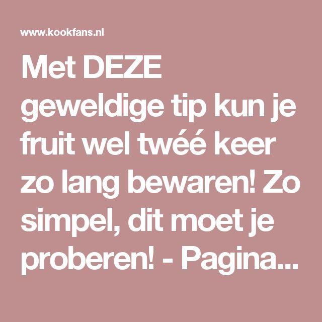 Met DEZE geweldige tip kun je fruit wel twéé keer zo lang bewaren! Zo simpel, dit moet je proberen! - Pagina 2 van 2 - KookFans.nl
