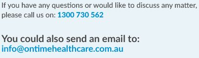 For more information, please visit- http://www.ontimehealthcare.com.au/
