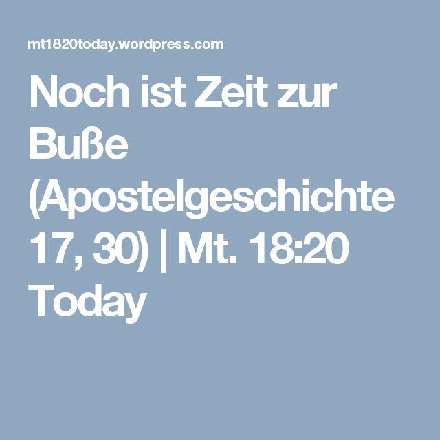 Noch ist Zeit zur Buße (Apostelgeschichte 17, 30) | Mt. 18:20 Today