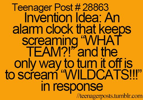 "I can just imagine myself in the morning when it goes off just mumbling ""wildcats"" cause I'm too lazy to yell it"