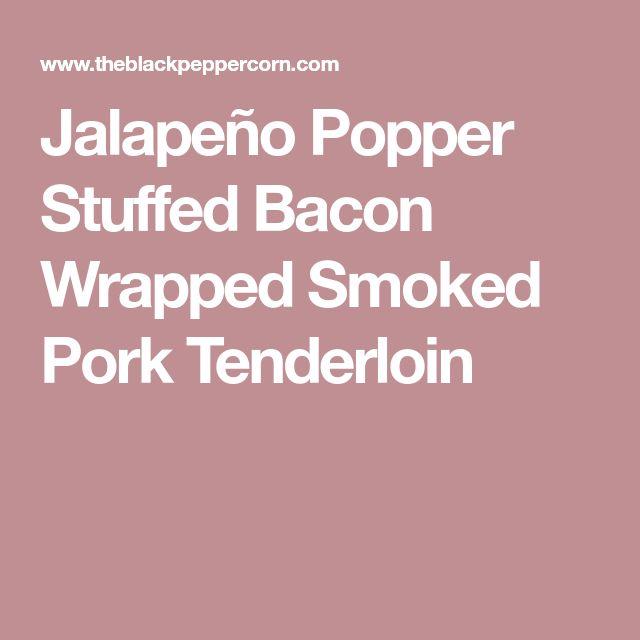 Jalapeño Popper Stuffed Bacon Wrapped Smoked Pork Tenderloin