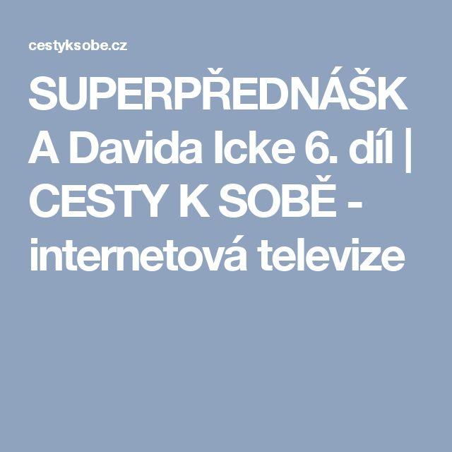 SUPERPŘEDNÁŠKA Davida Icke 6. díl | CESTY K SOBĚ - internetová televize