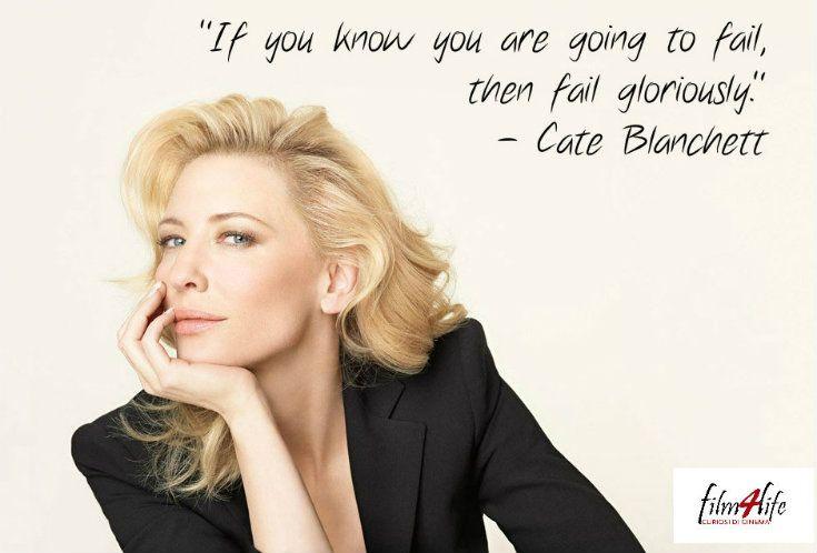 """#Film4LifeQuotes  """"Se sai che stai per fallire allora fallisci gloriosamente."""" - Cate Blanchett www.filmforlife.org"""