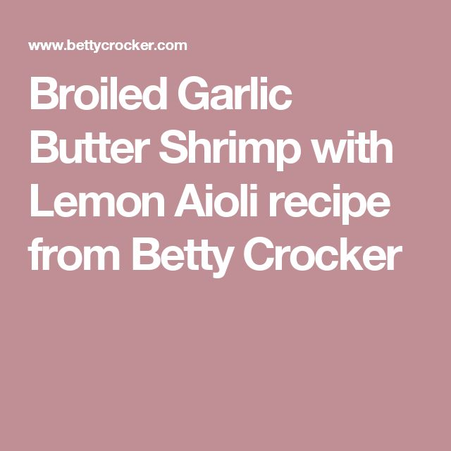 Broiled Garlic Butter Shrimp with Lemon Aioli recipe from Betty ...