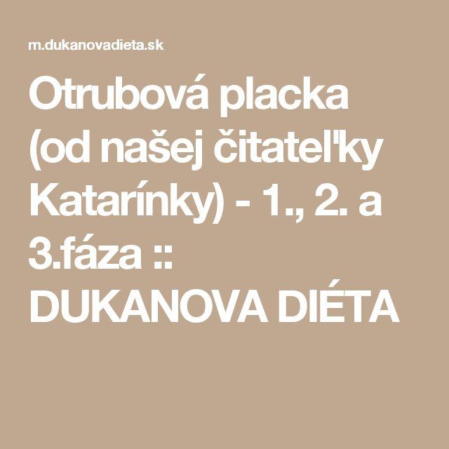 Otrubová placka (od našej čitateľky Katarínky) - 1., 2. a 3.fáza :: DUKANOVA DIÉTA