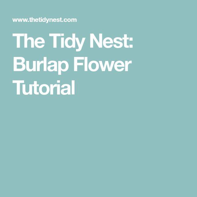 The Tidy Nest: Burlap Flower Tutorial