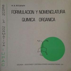 Formulación y nomenclatura : química orgánica : [según la normativa IUPAC] / W.R. Peterson #novetatsfiq2018