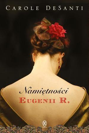 zwyczajnie i szaro?: Namiętności Eugenii R. - Carole DeSanti