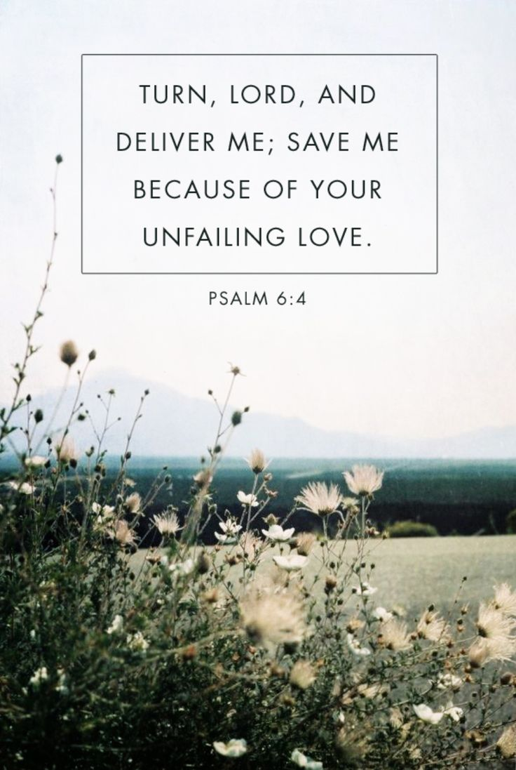 """""""Turn Lord and deliver me save me because of your unfailing love"""