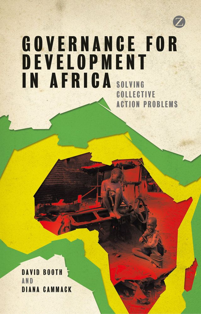 Governance for development in Africa : solving collective action problems / David Booth and Diana Cammack. -- London ;  New York :  Zed Books,  cop. 2013.