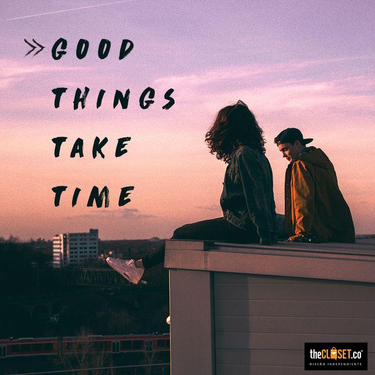 Las buenas cosas toman tiempo. Good things take time #FraseDelDía #RedDeDiseñadores #DiseñoIndependiente TheCloset.co Store