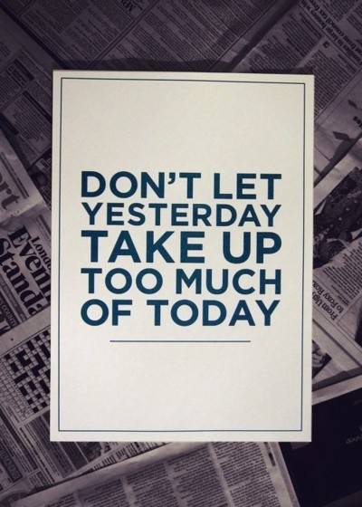 (Don't let yesterday take up too much of today. via inspiration)Thoughts, Remember This, Don'T Lets, So True, Keep Moving Forward, Living, Inspiration Quotes, Good Advice, Wise Words