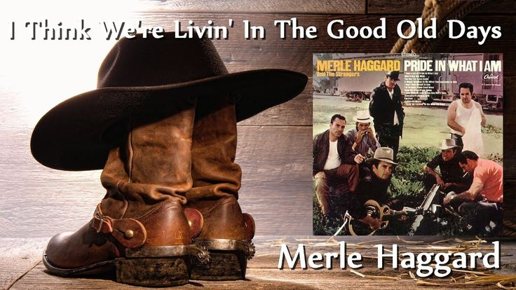 Merle Haggard - I Think We're Livin' In The Good Old Days