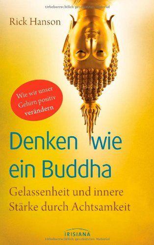 Denken wie ein Buddha: Gelassenheit und innere Stärke durch Achtsamkeit - Wie wir unser Gehirn positiv verändern von Rick Hanson http://www.amazon.de/dp/342415203X/ref=cm_sw_r_pi_dp_IXLYub0CBZHV0