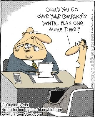 Dental humor: Could you go over your company's dental plan one more time?