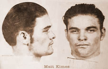 Matthew Kimes of the Kimes-Terrill gang. Their criminal resume includes burglaries, future Karpis-Barker public enemies Volney Davis and Doc Barker, a $20,000 train robbery with Al Spencer and Frank Nash, night robberies of banks and stores with Herman Barker, Wilbur Underhill, and Elmer H. Inman, multiple jail escapes and bank robberies, the kidnapping of a police chief, and the killing of the Sequoyah County Deputy Sheriff and an Oklahoma City police officer.
