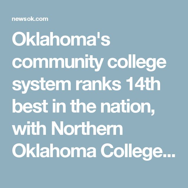 Oklahoma's community college system ranks 14th best in the nation, with Northern Oklahoma College making the list of Top 10 colleges