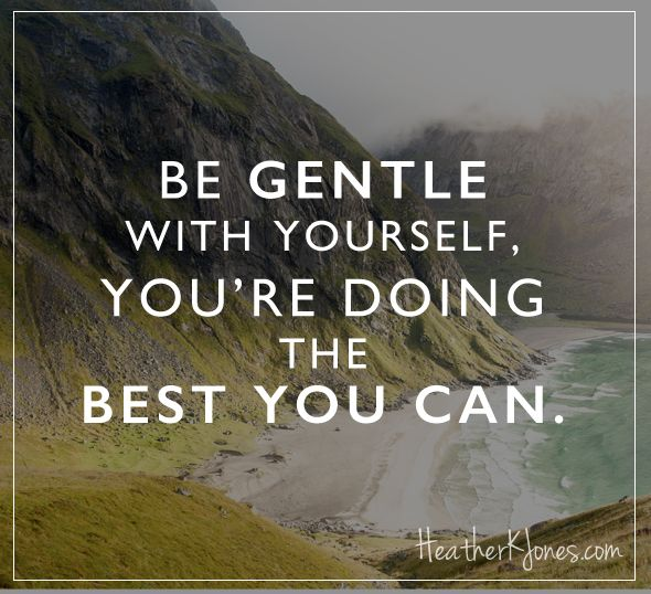 Be gentle with yourself... http://www.heatherkjones.com/favorites/how-to-overcome-fear-and-self-loathing