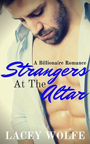 Strangers At The Altar: A Billionaire Romance by Lacey Wolfe https://www.amazon.com/dp/B01GC37PAQ/ref=cm_sw_r_pi_dp_x_JOOfzbN84RM3B