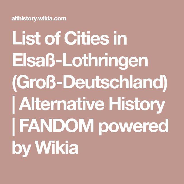 List of Cities in Elsaß-Lothringen (Groß-Deutschland) | Alternative History | FANDOM powered by Wikia
