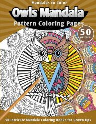 Mandalas To Color Owls Mandala Pattern Coloring Pages Intricate Books For Grown Ups By Lunar Glow Readers From Barnes Noble