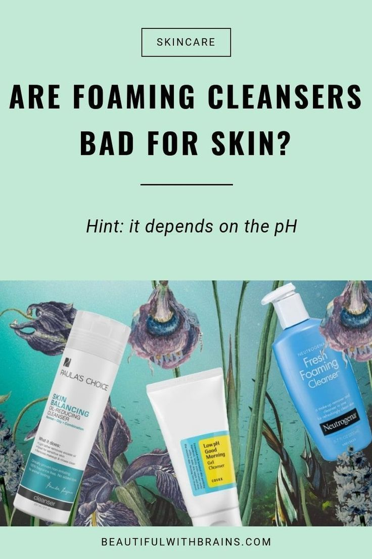 Are Foaming Cleansers Bad For Your Skin In 2020 Skin Cleanser Products Oily Skin Care Routine Skin Care Solutions