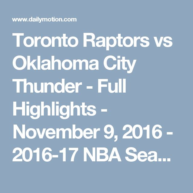Toronto Raptors vs Oklahoma City Thunder - Full Highlights - November 9, 2016 - 2016-17 NBA Season - Video Dailymotion