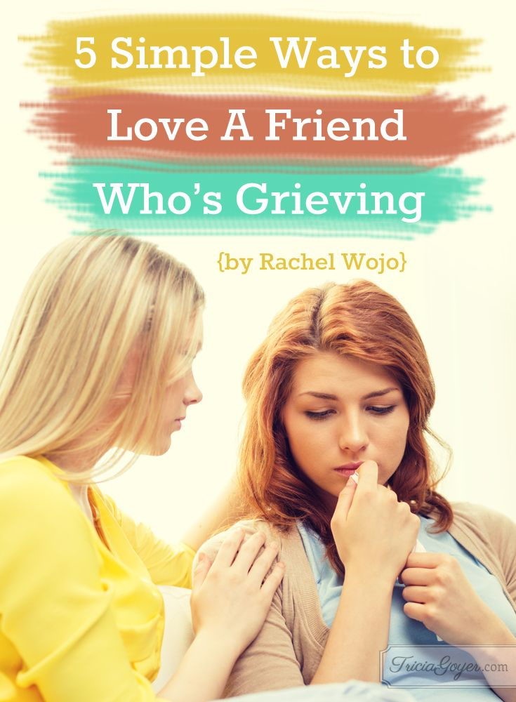 How a grieving friend but don't know what to say or do? Rachel Wojo shares 5 simple ways to show love on Tricia Goyer's blog