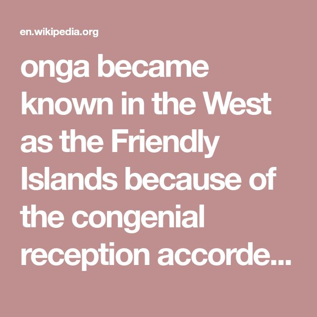 onga became known in the West as the Friendly Islands because of the congenial reception accorded to Captain James Cook on his first visit in 1773. He arrived at the time of the ʻinasi festival, the yearly donation of the First Fruits to the Tuʻi Tonga (the islands' paramount chief) and so received an invitation to the festivities. According to the writer William Mariner, the chiefs wanted to kill Cook during the gathering but could not agree on a plan.[9