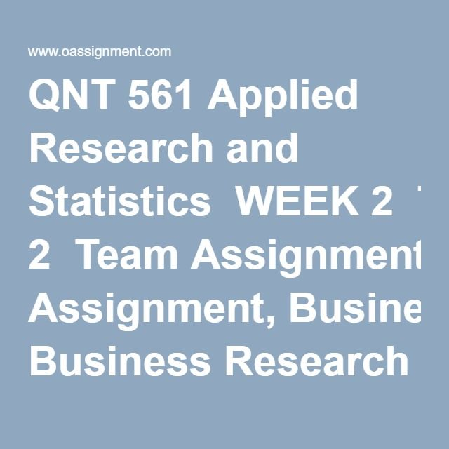 qnt 561 final exam applied business research Qnt 561 week 2 learning team assignment - business research project part 1 - formulation of the research problem qnt 561 week 3 individual assignment - sampling and data collection plan qnt 561 week 3 learning team assignment - business research project part 2 - literature review.