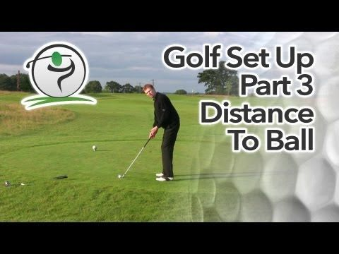 Golf Set Up Part 3 - Correct Distance To The Golf Ball - YouTube