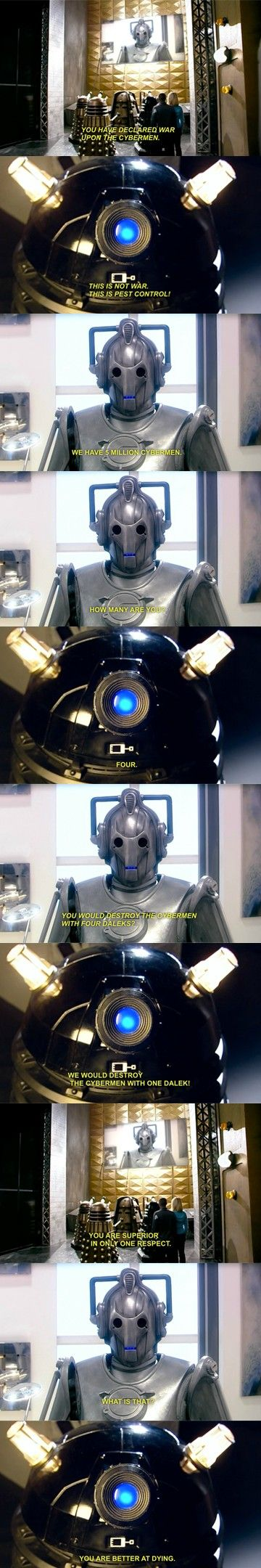 Better at dying..lol. It's funny because neither are supposed to have emotions// the funniest the Daleks/Cybermen have ever been.