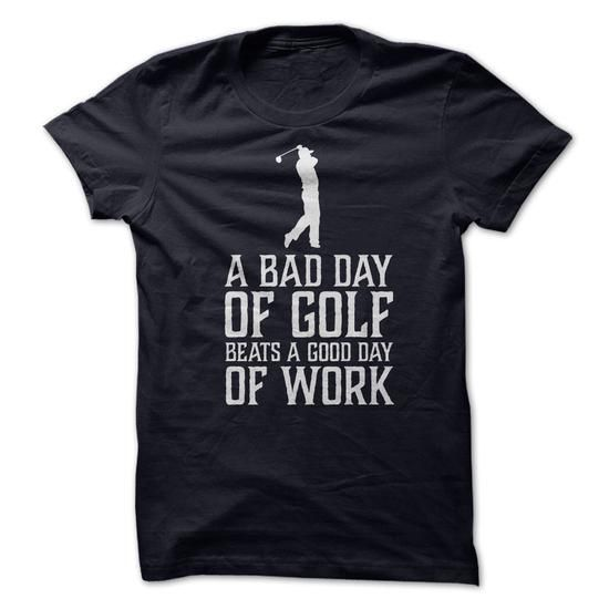 A Bad Day of Golf beats a Good Day of Work T-Shirt Hoodie Sweatshirts oia. Check price ==► http://graphictshirts.xyz/?p=59064